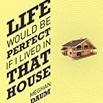 Life Would Be Perfect If I Lived in That House | Meghan Daum