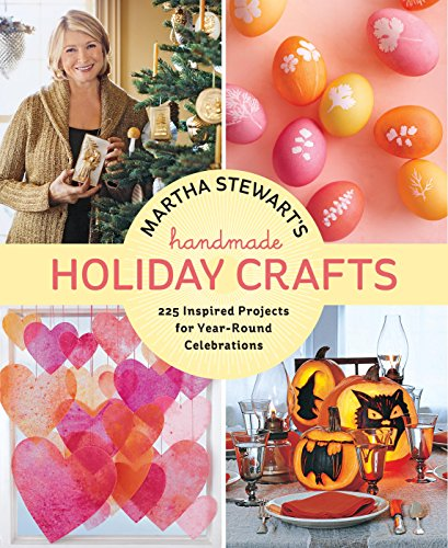 (Martha Stewart's Handmade Holiday Crafts: 225 Inspired Projects for Year-Round Celebrations)