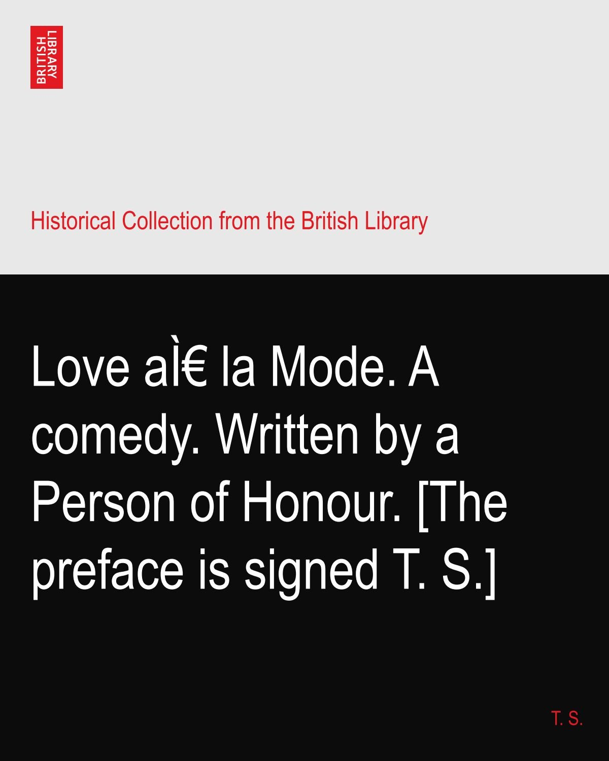 Love à la Mode. A comedy. Written by a Person of Honour. [The preface is signed T. S.] ebook