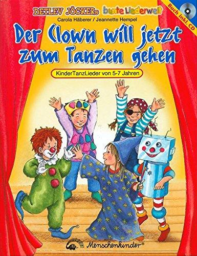 Der Clown will jetzt zum Tanzen Gehen: KinderTanzLieder von 5-7 Jahren