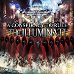 A Conspiracy to Rule: The Illuminati | Philip Gardiner