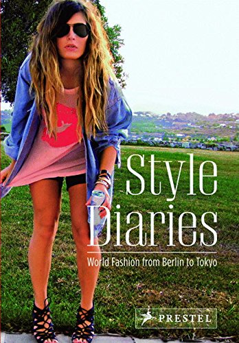 Style Diaries: World Fashion from Berlin to Tokyo (Best Fashion Style Blogs)