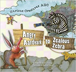 Angry Aardvark to Zealous Zebra: Curios Creatures ABC by Thomas, Scott (2012)