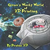 img - for Gizmo's Wacky World of 3D Printing book / textbook / text book