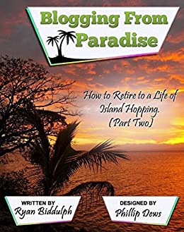 How to Retire to a Life of Island Hopping (Part 2) by [Biddulph, Ryan]