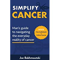Simplify Cancer: Man's Guide to Navigating the Everyday Reality of Cancer
