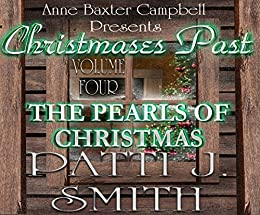 Christmases Past - Volume 4 - The Pearls of Christmas by [Smith, Patti J.]