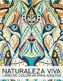Naturaleza Viva: Libro De Colorear Para Adultos: Un regalo original antiestrés para colorear dirigido a hombres, mujeres, adolescentes y personas a la relajación y el alivio del estrés