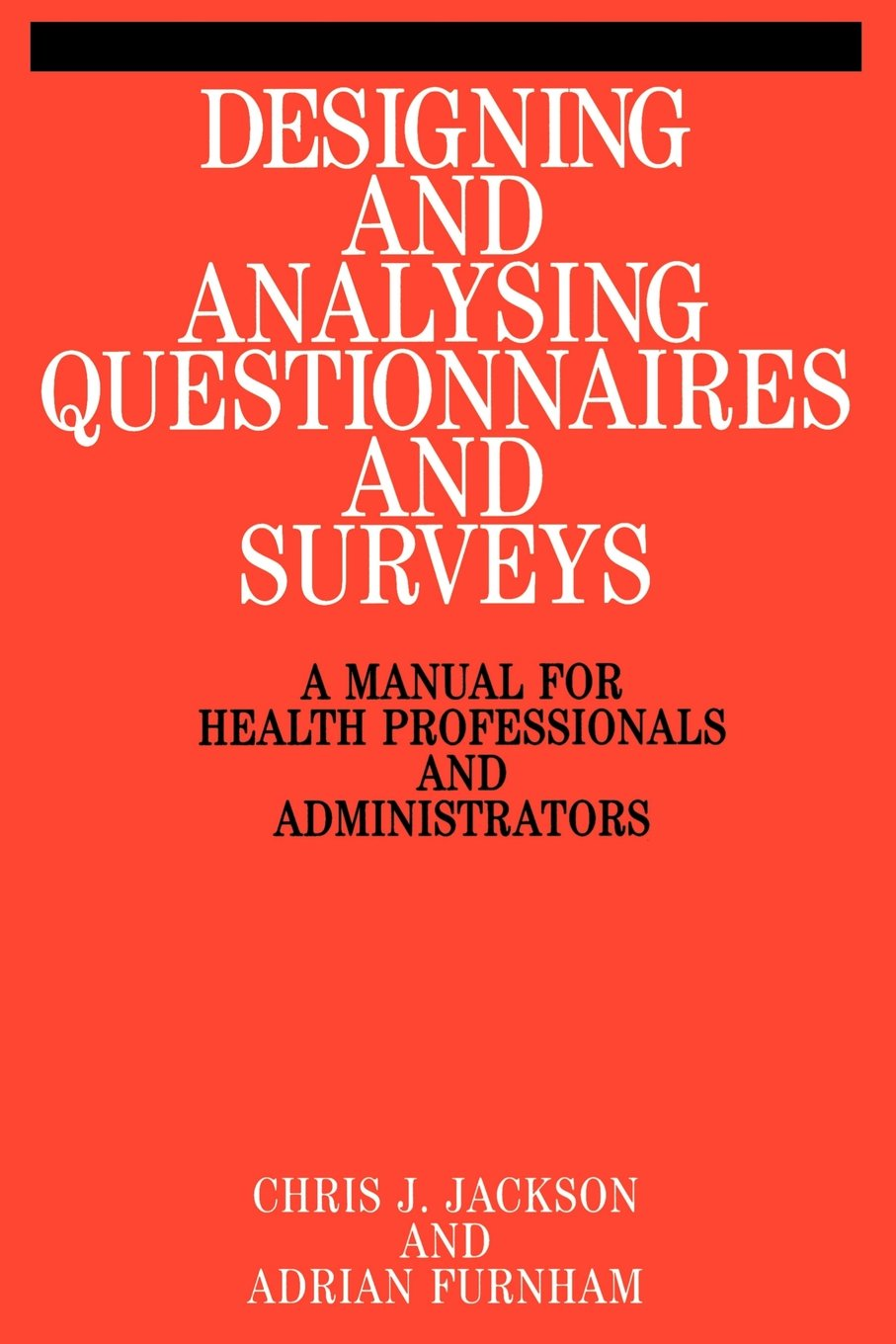 Designing And Analysing Questionnaires And Surveys: A Manual For Health  Professionals And Administrators: Chris Jackson, Adrian Furnham:  9781861560728: