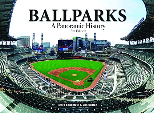 (Ballparks: A Panoramic History, 5th Edition)