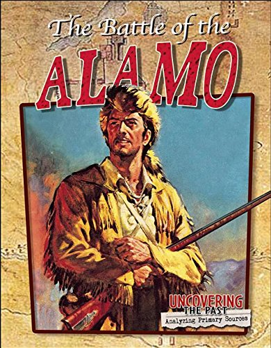 The Battle of the Alamo (Uncovering the Past: Analyzing Primary Sources)