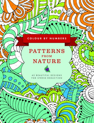 Colour by Numbers: Patterns from Nature: 45 Beautiful Designs for Stress Reduction (Color by Numbers)