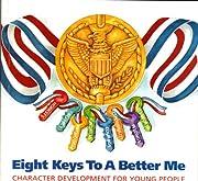 Eight Keys to a Better Me af William J.…