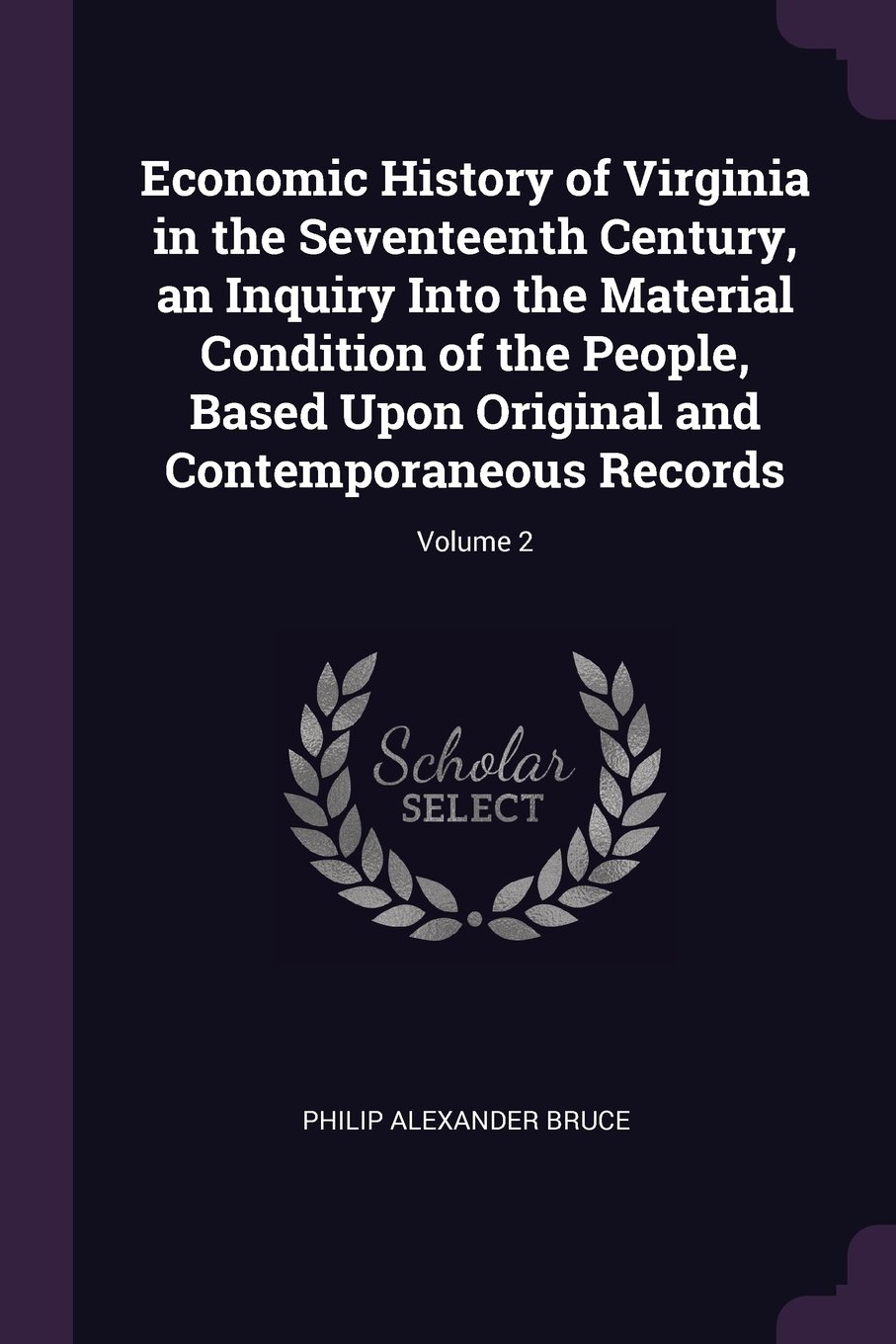 Economic History of Virginia in the Seventeenth Century, an Inquiry Into the Material Condition of the People, Based Upon Original and Contemporaneous Records; Volume 2 pdf