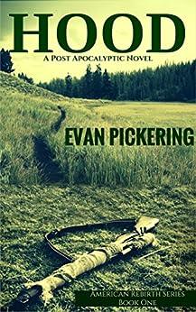 Hood: A Post-Apocalyptic Novel (American Rebirth Series Book 1) by [Pickering, Evan]