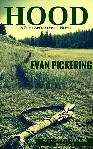 Hood: A Post-Apocalyptic Novel (American Rebirth Series Book 1) by [Pickering, Evan]