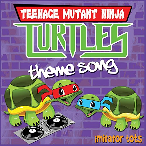 Teenage Mutant Ninja Turtles Theme Song]()