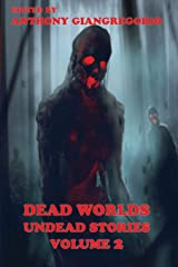 Dead Worlds: Undead Stories ( A Zombie Anthology) Volume 2 Paperback