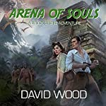 Arena of Souls: A Brock Stone Adventure: Brock Stone Adventures, Book 1 | David Wood