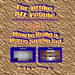 For Broke AZZ People: How to Build a Home Studio Set, Volume 2 | A. M. Anderson Sr.