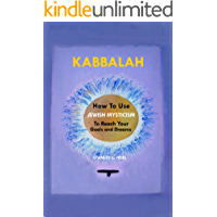 Kabbalah: How to Use Jewish Mysticism to Reach Your Goals and Dreams