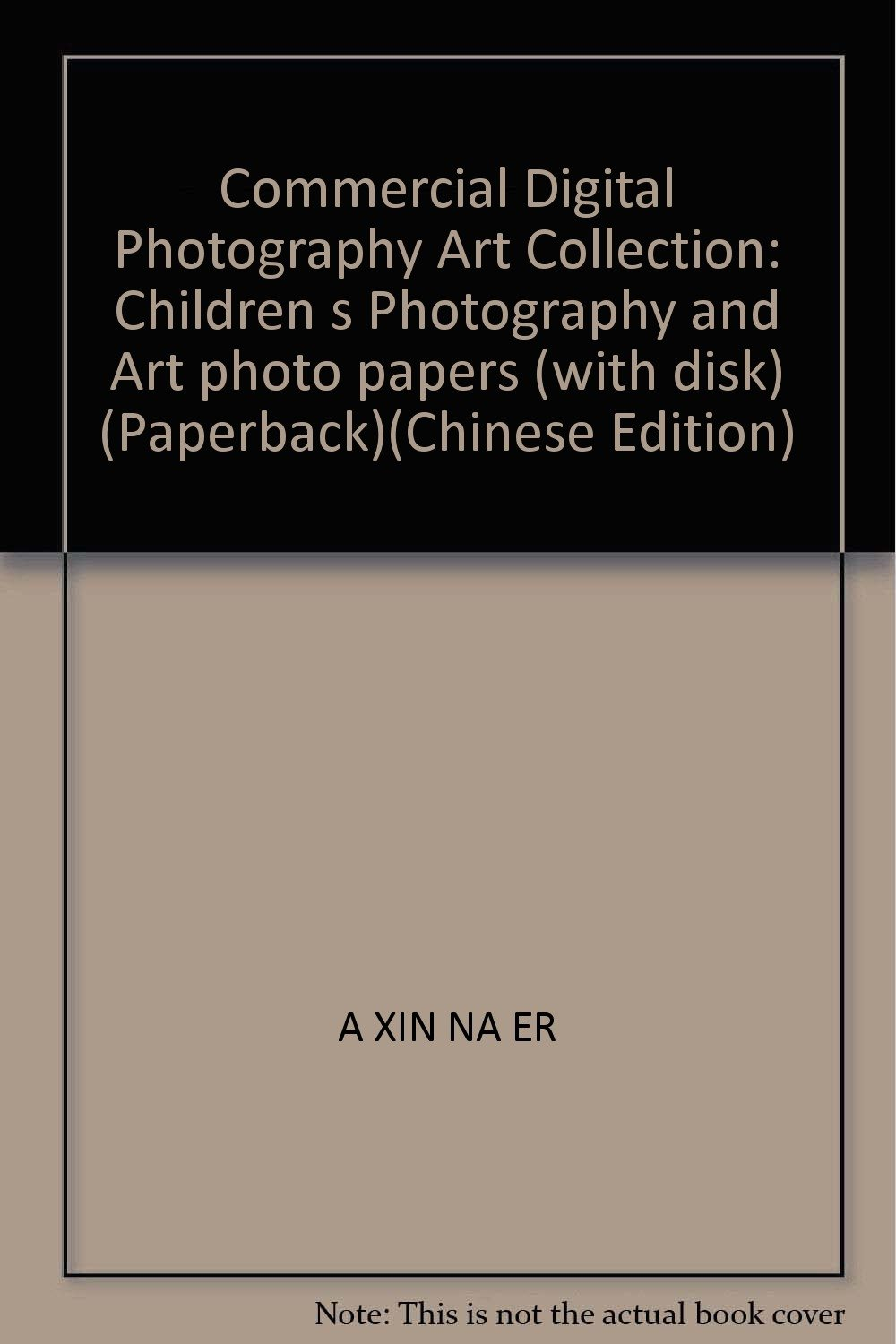 Commercial Digital Photography Art Collection: Children s Photography and Art photo papers (with disk) (Paperback)