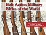 Bolt Action Military Rifles of the World : The full-color guide to all your favorite vintage and surplus Rifles, Puleo, Joe and Mowbray, Stuart, 1931464391