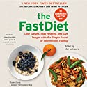 The FastDiet: Lose Weight, Stay Healthy, and Live Longer with the Simple Secret of Intermittent Fasting Audiobook by Michael Mosley, Mimi Spencer Narrated by Michael Mosley, Mimi Spencer