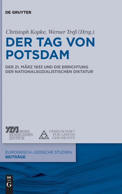 Der Tag von Potsdam: Der 21. März 1933 und die Errichtung der nationalsozialistischen Diktatur (Europäisch-jüdische Studien – Beiträge, Band 8)