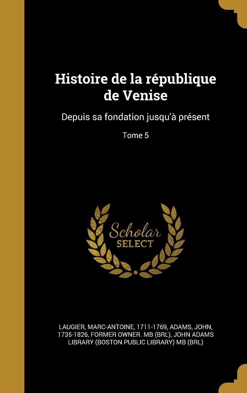 Download Histoire de La Republique de Venise: Depuis Sa Fondation Jusqu'a Present; Tome 5 (French Edition) pdf epub