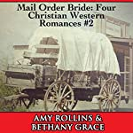 Mail Order Bride: Four Christian Western Romances, Book 2 | Bethany Grace,Amy Rollins