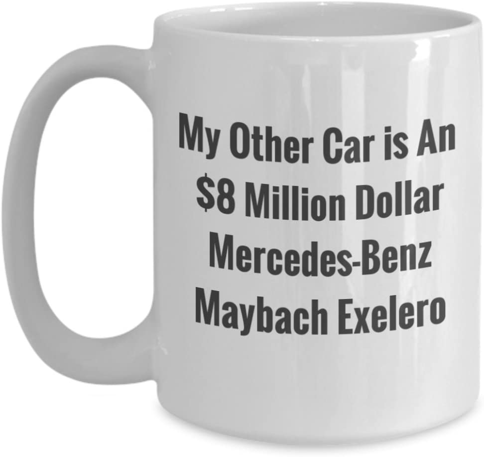 Funny Car Lover Mug My Other Car is an 8 Million Dollar Mercedes Benz Maybach Exelero Coffee Mug For Those Who Have Everything by Blue Feather Web