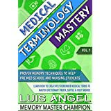 Medical Terminology Mastery: Proven Memory Techniques to Help Pre Med School & Nursing Course Students Learn How to Creatively Remember Medical Terms to Master Dictionary Prefix, Suffix, & Root Words