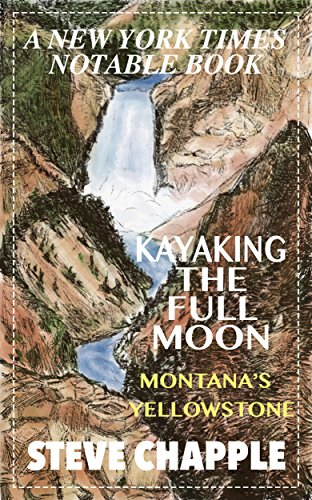 KAYAKING THE FULL MOON: A Journey Down the Yellowstone River to the Soul of Montana