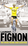 We Were Young and Carefree: The Autobiography of Laurent Fignon