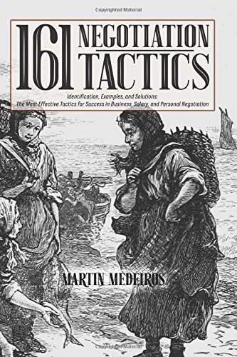 Download 161 Negotiation Tactics: Identification, Examples, and Solutions: The Most Effective Tactics for Success in Business, Salary, and Personal Negotiation ebook