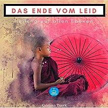Das Ende vom Leid: Heilung auf allen Ebenen Hörbuch von Cristian Tuerk Gesprochen von: Cristian Tuerk