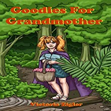 Goodies for Grandmother Audiobook by Victoria Zigler Narrated by Jenny Bacon