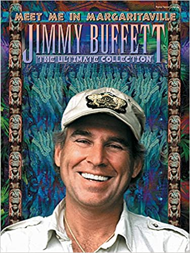 Jimmy Buffett Meet Me In Margaritaville The Ultimate Collection