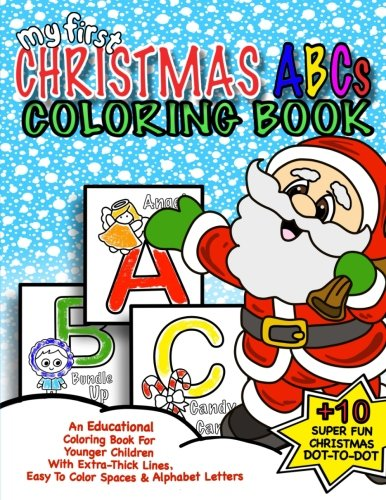 My First Christmas ABC Coloring Book: Christmas Activity Book For Kids: Educational Christmas Gift Idea For Little Boys & Girls; 50+ Pages Of ABC ... First Christmas Coloring Books) (Volume 2) (Kindergarten Colouring Pages Christmas For)