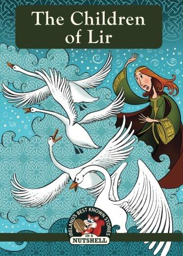 the-children-of-lir-irelands-best-known-stories-in-a-nutshell-volume-1