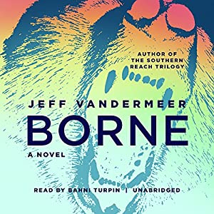 Borne Audiobook – Unabridged Jeff VanderMeer (Author), Bahni Turpin (Narrator), Inc. Blackstone Audio (Publisher)