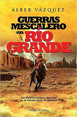 Guerras mescalero en Río Grande (Novela histórica): Amazon.es: Álber Vázquez Pérez: Libros