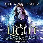 Sacred Light: Armor of Magic, Book 1   Simone Pond