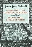 Front cover for the book Buenos Aires, vida cotidiana y alienación ; seguido de, Buenos Aires, ciudad en crisis by Juan José Sebreli