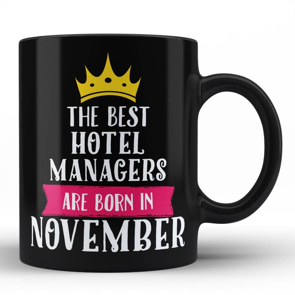 Best HOTEL MANAGERS Mug - THE BEST HOTEL MANAGERS ARE BORN IN November Birthday Gifts for Job office friends colleague family presents for profession professionals Black Funny Coffee Mugs by HOM