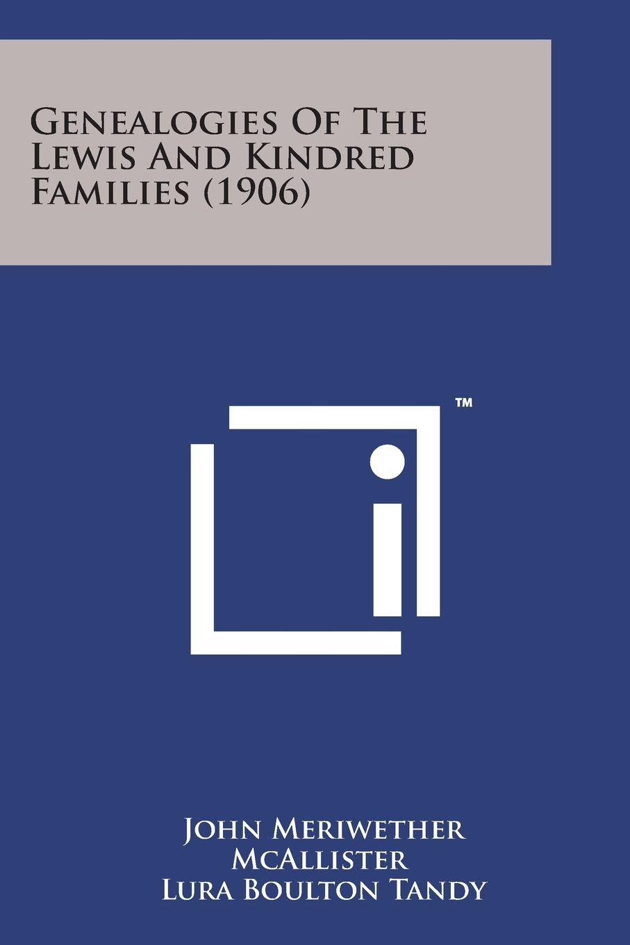 Genealogies of the Lewis and Kindred Families (1906): John Meriwether  McAllister, Lura Boulton Tandy: 9781169972568: Amazon.com: Books