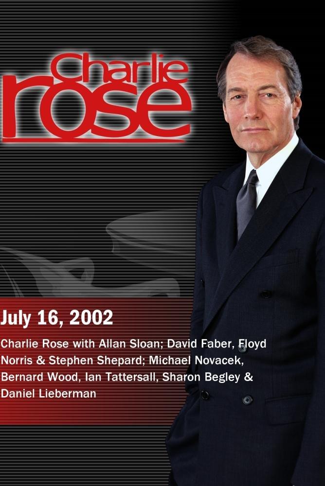 Charlie Rose with Allan Sloan; David Faber, Floyd Norris & Stephen Shepard; Michael Novacek, Bernard Wood, Ian Tattersall, Sharon Begley & Daniel Lieberman (July 16, 2002)