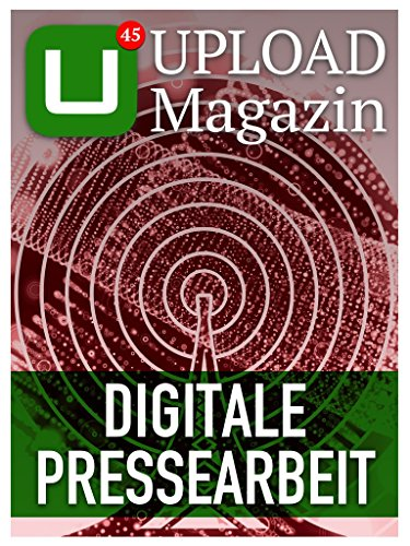 UPLOAD Magazin 45: Digitale Pressearbeit (German Edition)