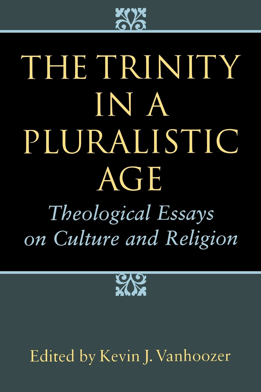 the trinity in a pluralistic age theological essays on culture the trinity in a pluralistic age theological essays on culture and religion mr kevin j vanhoozer 9780802841179 com books